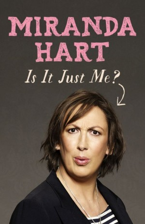 Miranda Hart: Is It Just Me?