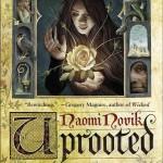 Naomi Novik: Uprooted